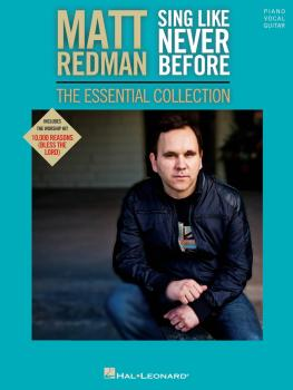 Matt Redman - Sing like Never Before: The Essential Collection (HL-00116963)