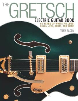 The Gretsch Electric Guitar Book: 60 Years of White Falcons, 6120s, Je (HL-00120793)