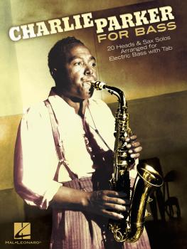 Charlie Parker for Bass: 20 Heads & Sax Solos Arranged for Electric Ba (HL-00126034)