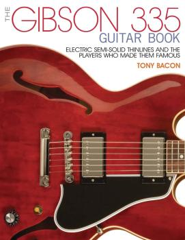The Gibson 335 Guitar Book: Electric Semi-Solid Thinlines and the Play (HL-00137904)