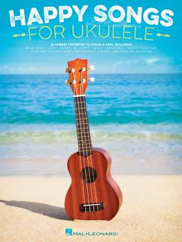 Happy Songs for Ukulele: 20 Upbeat Favorites to Strum & Sing (HL-00173163)