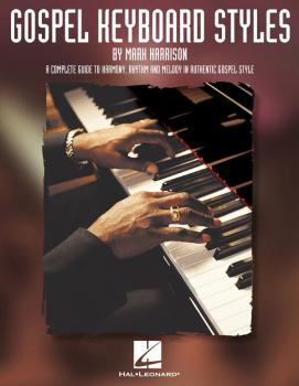Gospel Keyboard Styles: A Complete Guide to Harmony, Rhythm and Melody (HL-00290537)