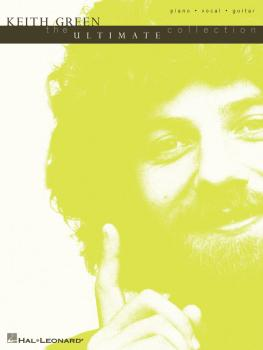 Keith Green - The Ultimate Collection (HL-00306518)