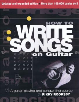 How to Write Songs on Guitar: 2nd Edition, Expanded and Updated (HL-00332381)