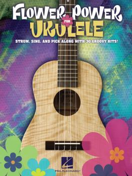 Flower Power for Ukulele: Strum, Sing & Pick Along with 30 Groovy Hits (HL-00696067)