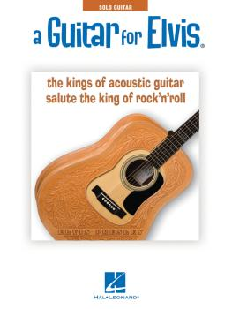 A Guitar for Elvis®: The Kings of Acoustic Guitar Salute the King of R (HL-00701733)
