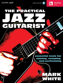 The Practical Jazz Guitarist: Essential Tools for Soloing, Comping and (HL-50449618)