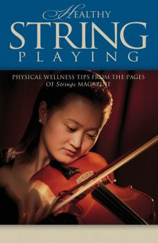 Healthy String Playing: Physical Wellness Tips from the Pages of Strin (HL-00695955)
