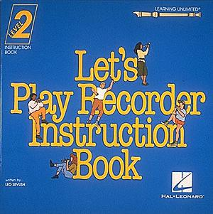 Let's Play Recorder Instruction Book 2 (Student Book 2) (HL-00710300)