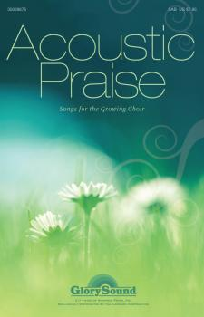 Acoustic Praise: Songs for the Growing Choir (HL-35028676)