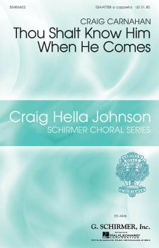 Thou Shalt Know Him When He Comes: Craig Hella Johnson Choral Series (HL-50486402)