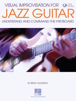 Visual Improvisation for Jazz Guitar: Understand and Command the Fretb (HL-00191843)