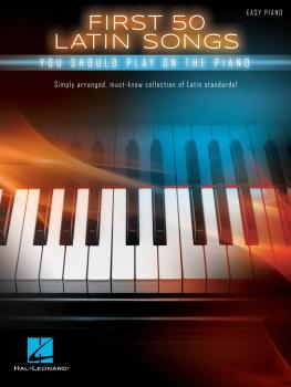 First 50 Latin Songs You Should Play on the Piano (HL-00248747)