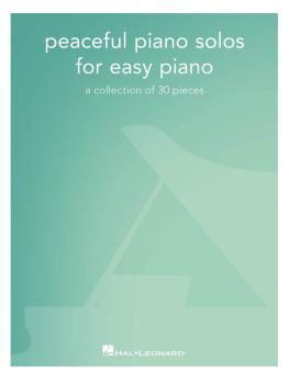 Peaceful Piano Solos for Easy Piano: A Collection of 30 Pieces (HL-00286428)