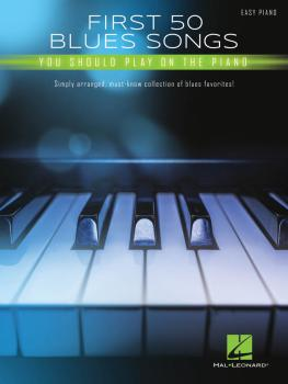 First 50 Blues Songs You Should Play on the Piano: Simply Arranged, Mu (HL-00293318)