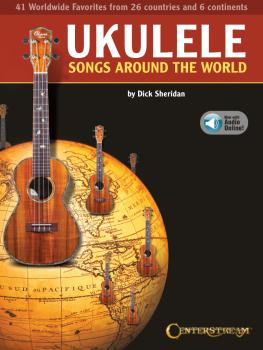 Ukulele Songs Around the World: 41 Worldwide Favorites from 27 Countri (HL-00360589)