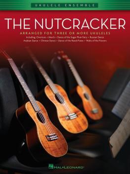 The Nutcracker: Ukulele Ensembles Early Intermediate (HL-00119908)